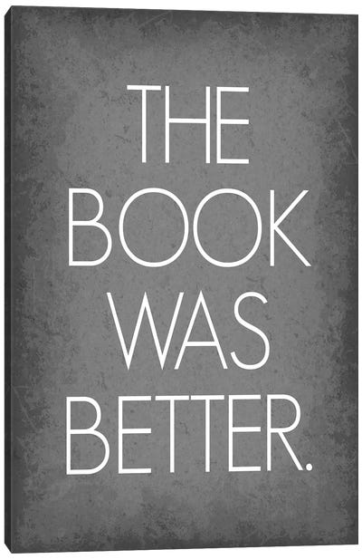 The Book Was Better Canvas Art Print