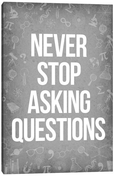 Never Stop Asking Questions Canvas Art Print