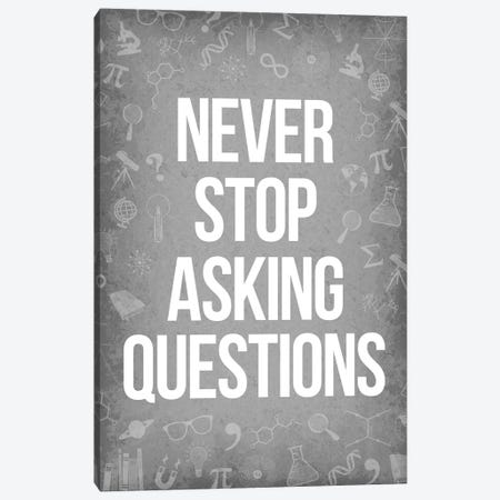 Never Stop Asking Questions Canvas Print #GYO177} by GetYourNerdOn Canvas Art Print