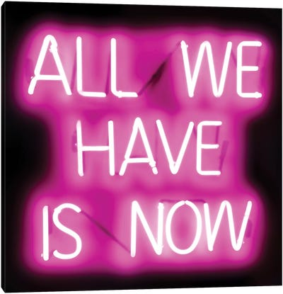 Neon All We Have Is Now Pink On Black Canvas Art Print
