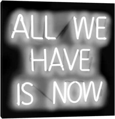 Neon All We Have Is Now White On Black  Canvas Art Print