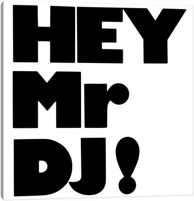 Hey Mr Dj! Canvas Art Print