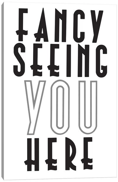 Fancy Seeing You Here Canvas Art Print