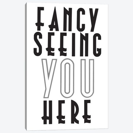 Fancy Seeing You Here Canvas Print #HEM106} by Hemingway Design Canvas Print
