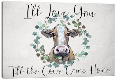 Cow Sign, I'll Love You Till The Cows Come Home Canvas Art Print