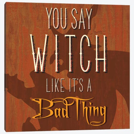 You Say Witch Like It's A Bad Thing Canvas Print #HMO10} by 5by5collective Canvas Print