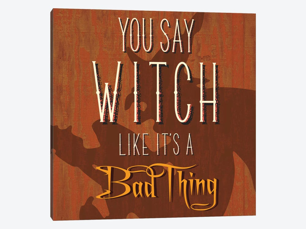 You Say Witch Like It's A Bad Thing by 5by5collective 1-piece Canvas Artwork