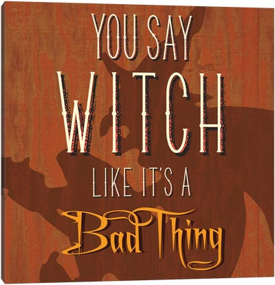 You Say Witch Like It's A Bad Thing Canvas Art Print