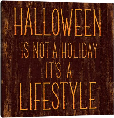 Halloween Is Not A Holiday It's A Lifestyle Canvas Art Print