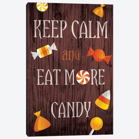 Keep Calm And Eat More Candy Canvas Print #HMO6} by 5by5collective Art Print