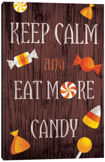 Keep Calm And Eat More Candy Canvas Art Print