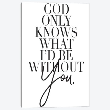 God Only Knows… Canvas Print #HON105} by Honeymoon Hotel Canvas Artwork