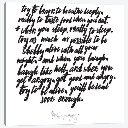 Hemingway Try To Be Alive Quote Canvas Print #HON118} by Honeymoon Hotel Canvas Artwork