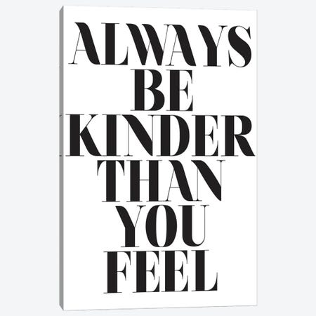 Always Be Kinder Than You Feel Canvas Print #HON11} by Honeymoon Hotel Canvas Print