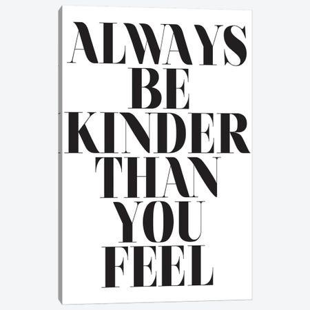 Always Be Kinder Than You Feel Canvas Print #HON11} by Honeymoon Hotel Canvas Print