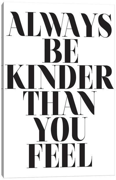 Always Be Kinder Than You Feel Canvas Art Print