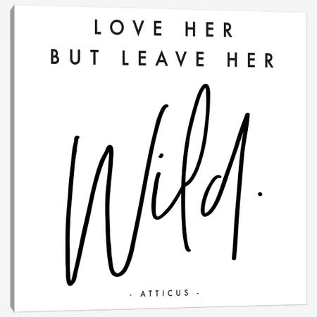 Love Her But Leave Her Wild - Atticus Canvas Print #HON166} by Honeymoon Hotel Canvas Artwork