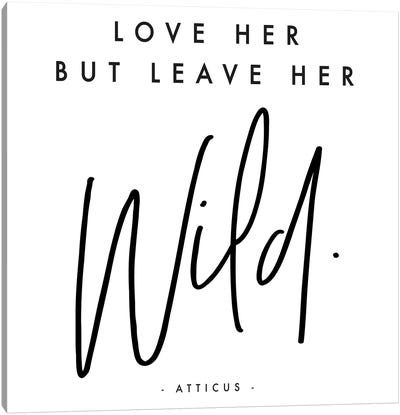 Love Her But Leave Her Wild - Atticus Canvas Art Print