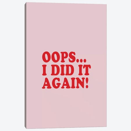 Oops... I Did It Again! Canvas Print #HON188} by Honeymoon Hotel Art Print