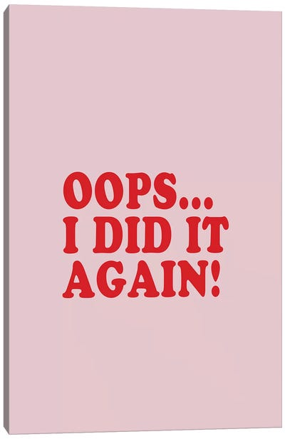 Oops... I Did It Again! Canvas Art Print