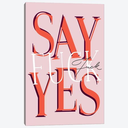 Say Fuck Yes Canvas Print #HON224} by Honeymoon Hotel Canvas Print