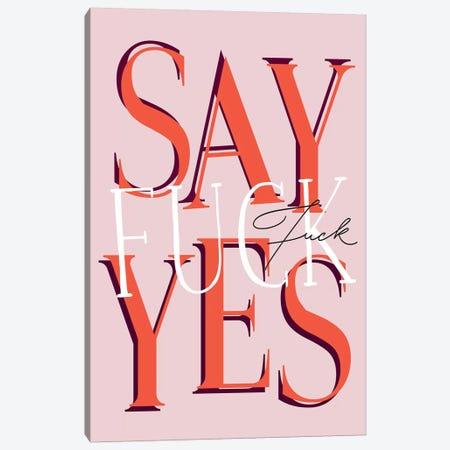 Say Fuck Yes Canvas Print #HON224} by Honeymoon Hotel Canvas Print