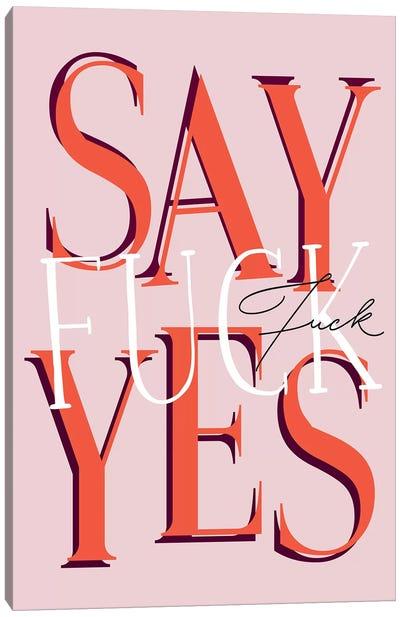Say Fuck Yes Canvas Art Print