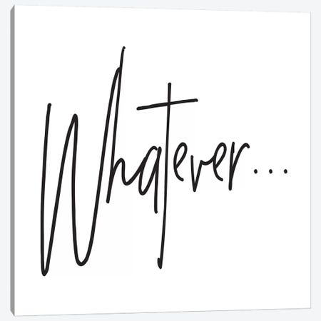 Whatever… Canvas Print #HON264} by Honeymoon Hotel Canvas Art Print