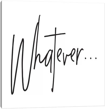 Whatever… Canvas Art Print