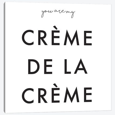 You Are My Crème de la Crème Canvas Print #HON272} by Honeymoon Hotel Art Print