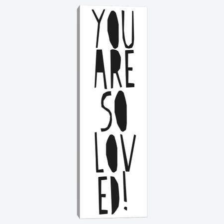 You Are So Loved! Canvas Print #HON273} by Honeymoon Hotel Canvas Print