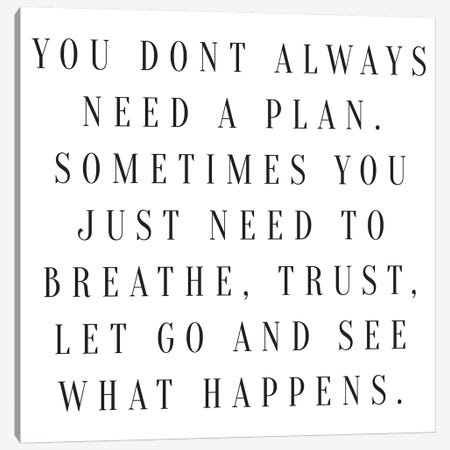 You Don't Always Need A Plan Canvas Print #HON274} by Honeymoon Hotel Canvas Artwork