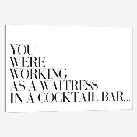 You Were Working As A Waitress In A Cocktail Bar… Canvas Print #HON276} by Honeymoon Hotel Canvas Wall Art