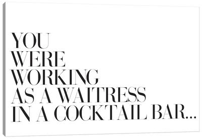 You Were Working As A Waitress In A Cocktail Bar… Canvas Art Print