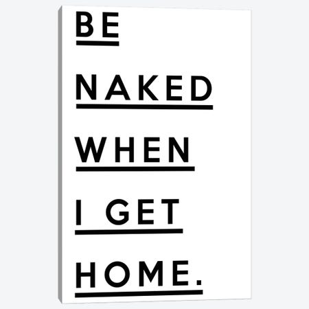 Be Naked When I Get Home Canvas Print #HON27} by Honeymoon Hotel Art Print