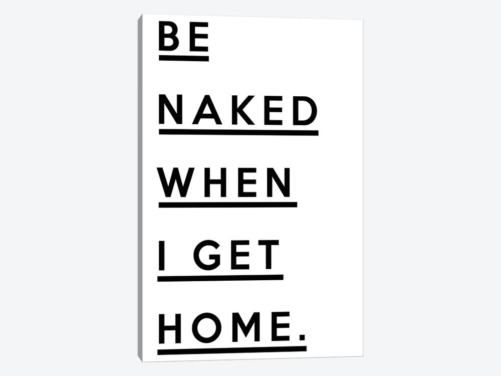 be naked when i get home canvas art print by honeymoon