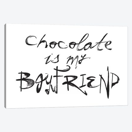 Chocolate Is My Boyfriend Canvas Print #HON51} by Honeymoon Hotel Art Print