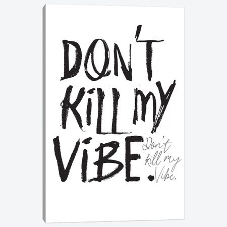 Don't Kill My Vibe. Canvas Print #HON74} by Honeymoon Hotel Canvas Artwork
