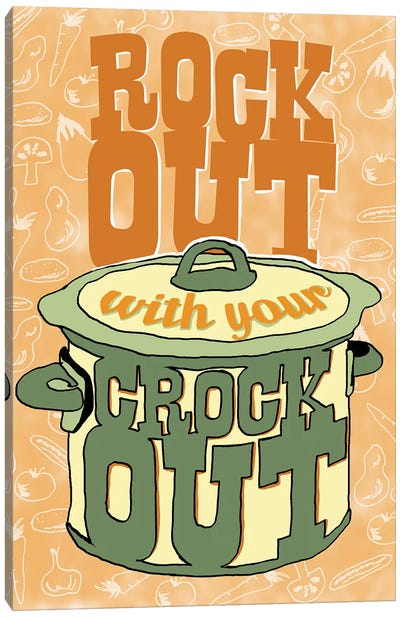 Rock Out With Your Crock Out Canvas Art Print
