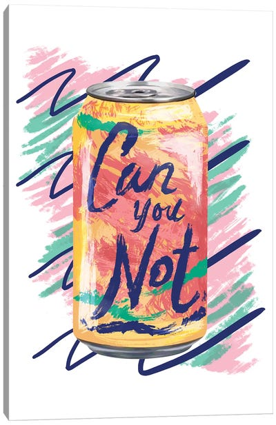 Can You Not Canvas Art Print