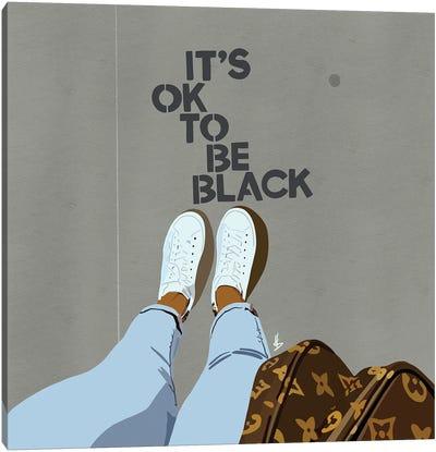 It's OK To Be Black Canvas Art Print