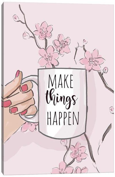 Make Things Happen Canvas Art Print