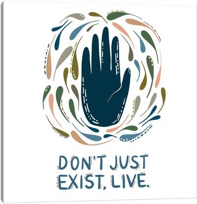 Don't Just Exist, Live Canvas Art Print