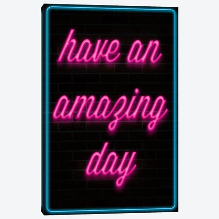 Have An Amazing Day Canvas Print #ICA63} by Unknown Artist Canvas Print