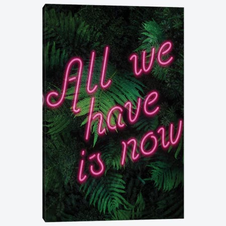 All We Have Is Now Canvas Print #IDR62} by Ink & Drop Canvas Print