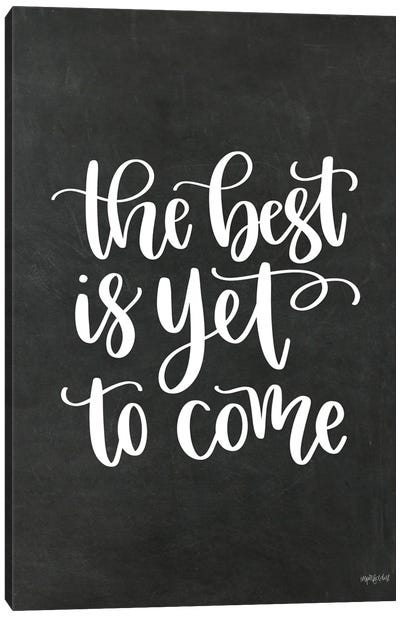 The Best Is Yet To Come Canvas Art Print