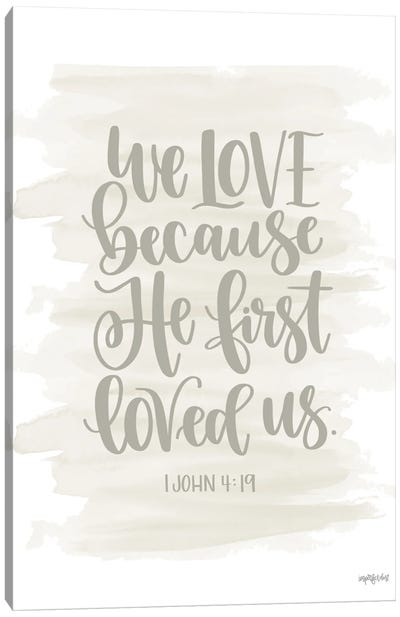 We Love Because He First Loved Us Canvas Art Print