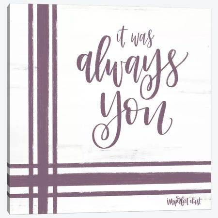 Always You Canvas Print #IMD47} by Imperfect Dust Canvas Artwork