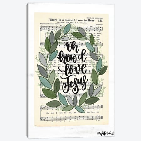 Oh How I Love Jesus Canvas Print #IMD73} by Imperfect Dust Canvas Art