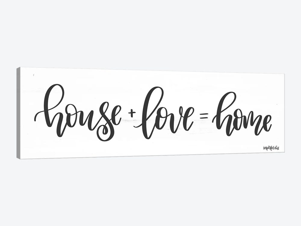 House + Love = Home by Imperfect Dust 1-piece Canvas Print
